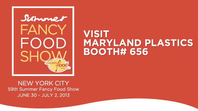 Visit Maryland Plastics at the 2013 Summer Fancy Food Show!